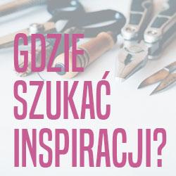 SKĄD CZERPAĆ INSPIRACJE?